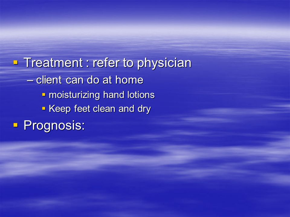 Treatment : refer to physician