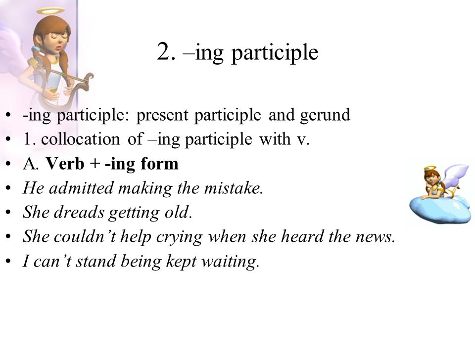 2. –ing participle -ing participle: present participle and gerund