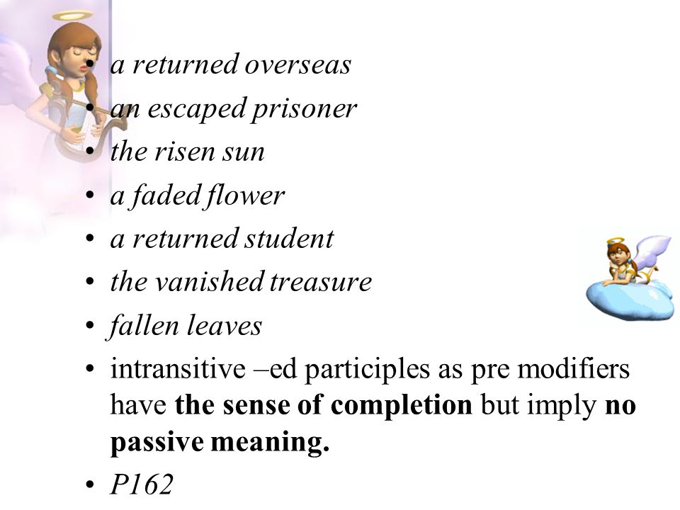 a returned overseas an escaped prisoner. the risen sun. a faded flower. a returned student. the vanished treasure.