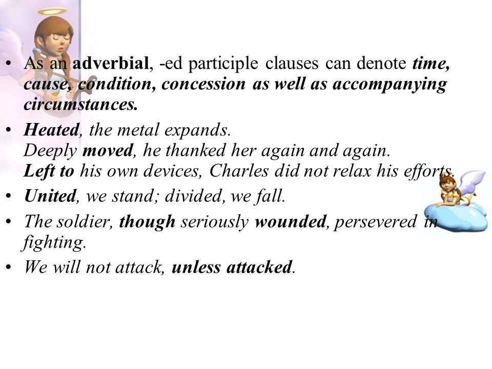 As an adverbial, -ed participle clauses can denote time, cause, condition, concession as well as accompanying circumstances.