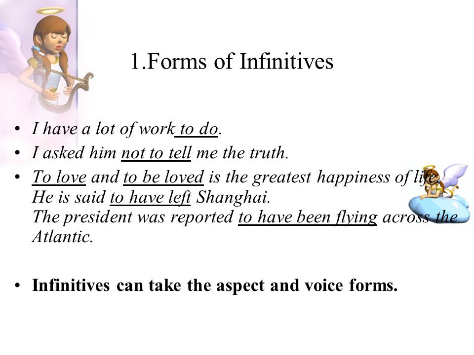 1.Forms of Infinitives I have a lot of work to do.