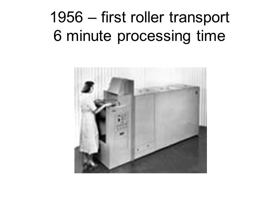 1956 – first roller transport 6 minute processing time