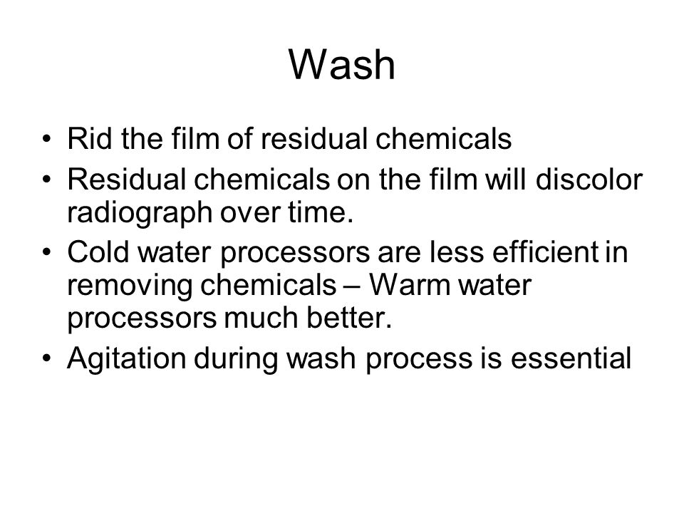 Wash Rid the film of residual chemicals