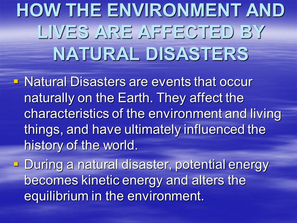 HOW THE ENVIRONMENT AND LIVES ARE AFFECTED BY NATURAL DISASTERS
