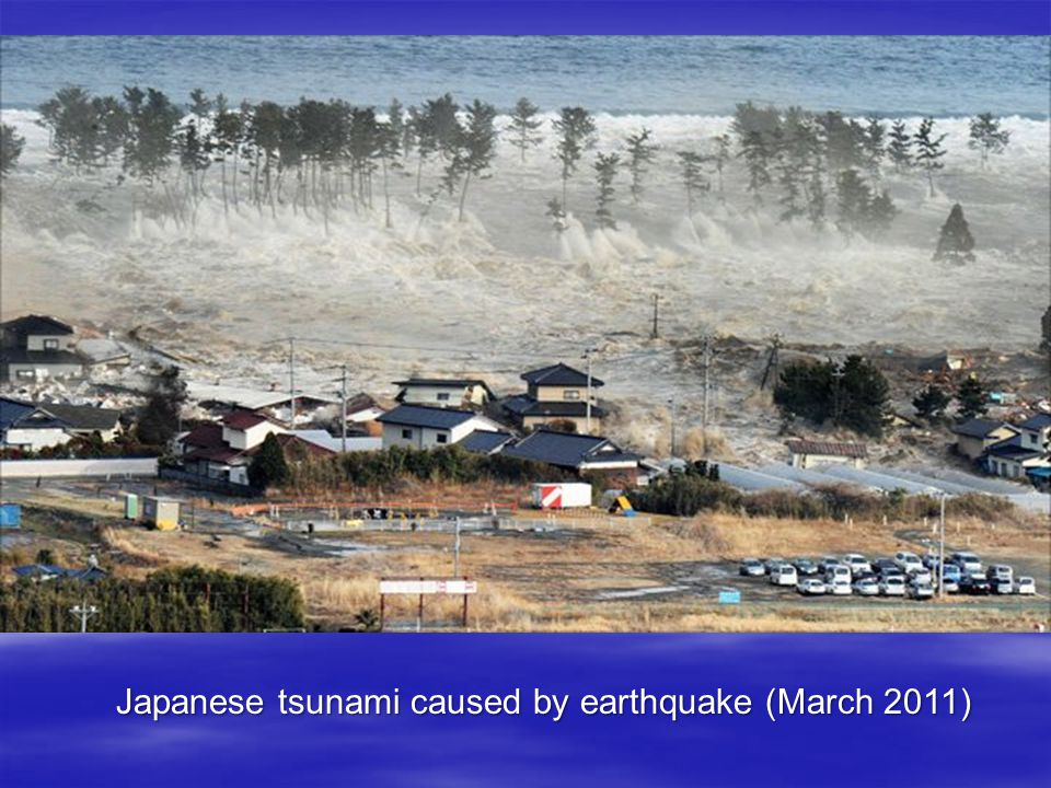 Japanese tsunami caused by earthquake (March 2011)