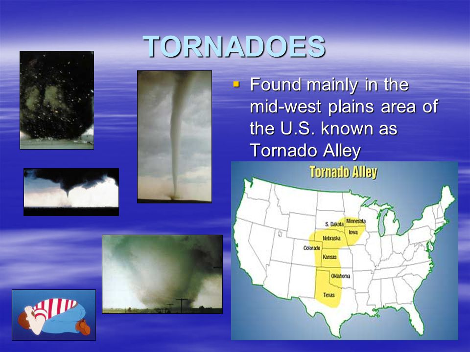 TORNADOES Found mainly in the mid-west plains area of the U.S. known as Tornado Alley