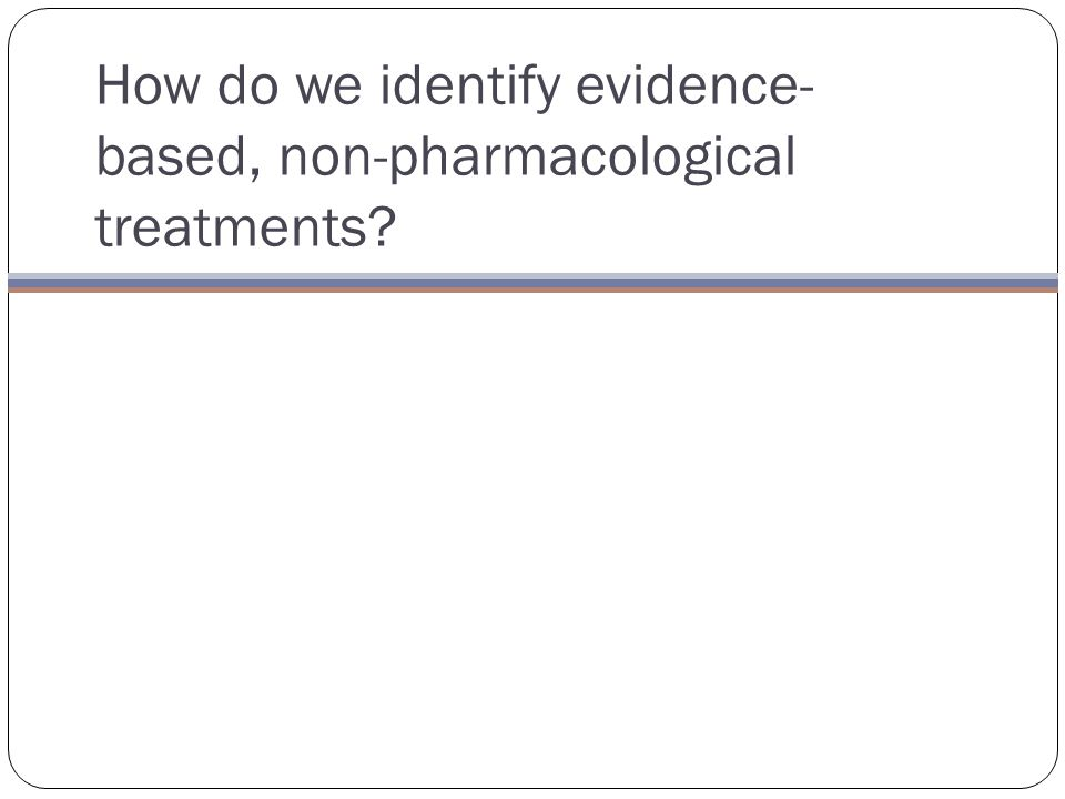 How do we identify evidence-based, non-pharmacological treatments