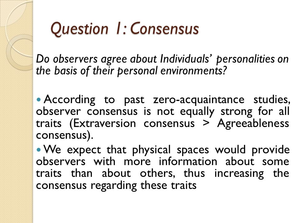 Question 1: Consensus Do observers agree about Individuals' personalities on the basis of their personal environments