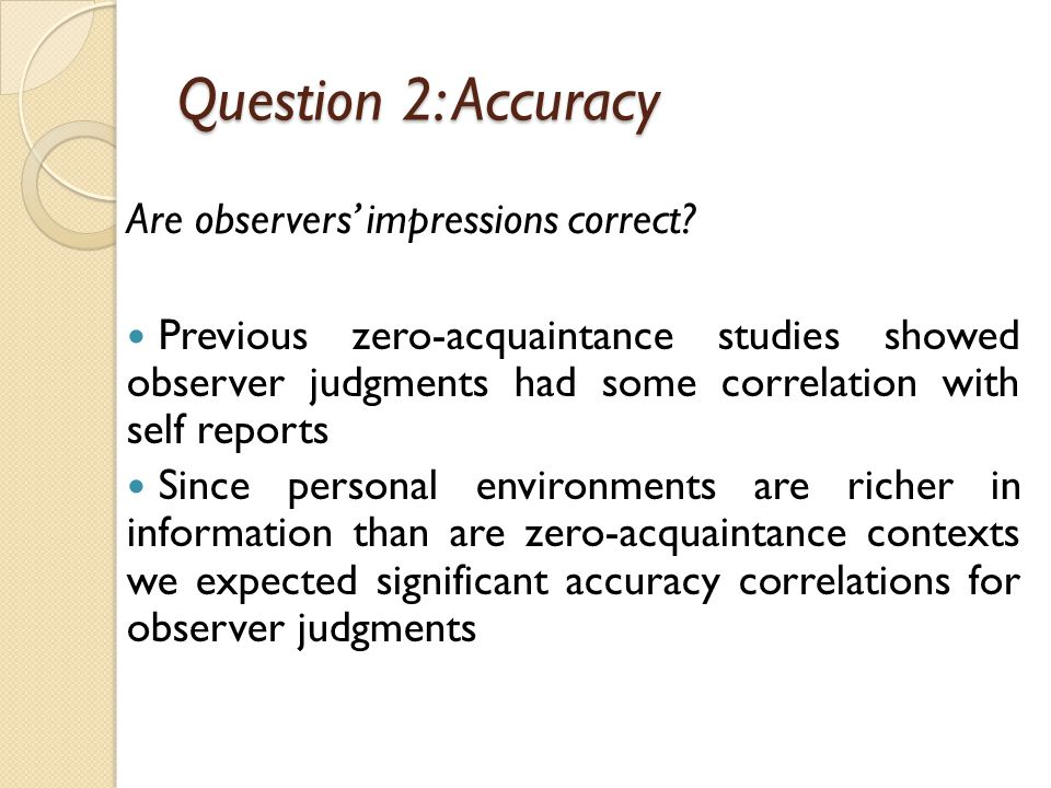 Question 2: Accuracy Are observers' impressions correct