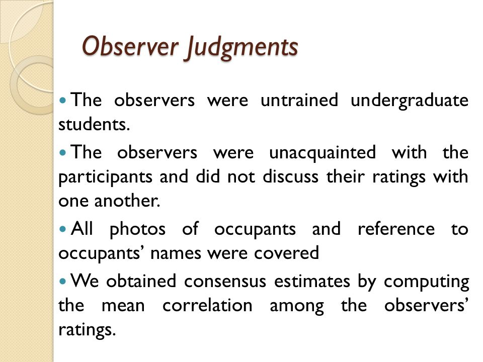 Observer Judgments The observers were untrained undergraduate students.