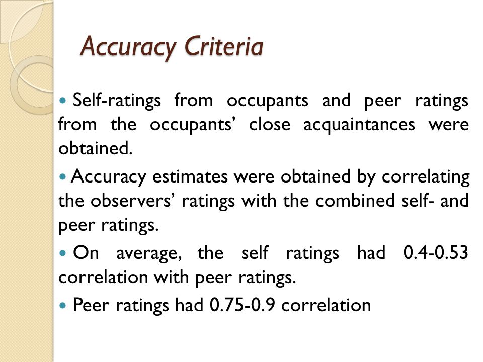 Accuracy Criteria Self-ratings from occupants and peer ratings from the occupants' close acquaintances were obtained.