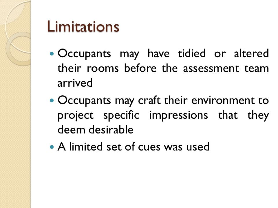 Limitations Occupants may have tidied or altered their rooms before the assessment team arrived.