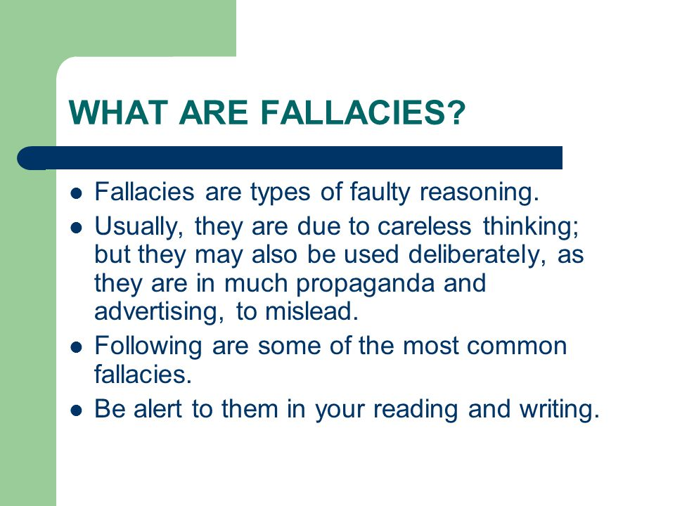 WHAT ARE FALLACIES Fallacies are types of faulty reasoning.