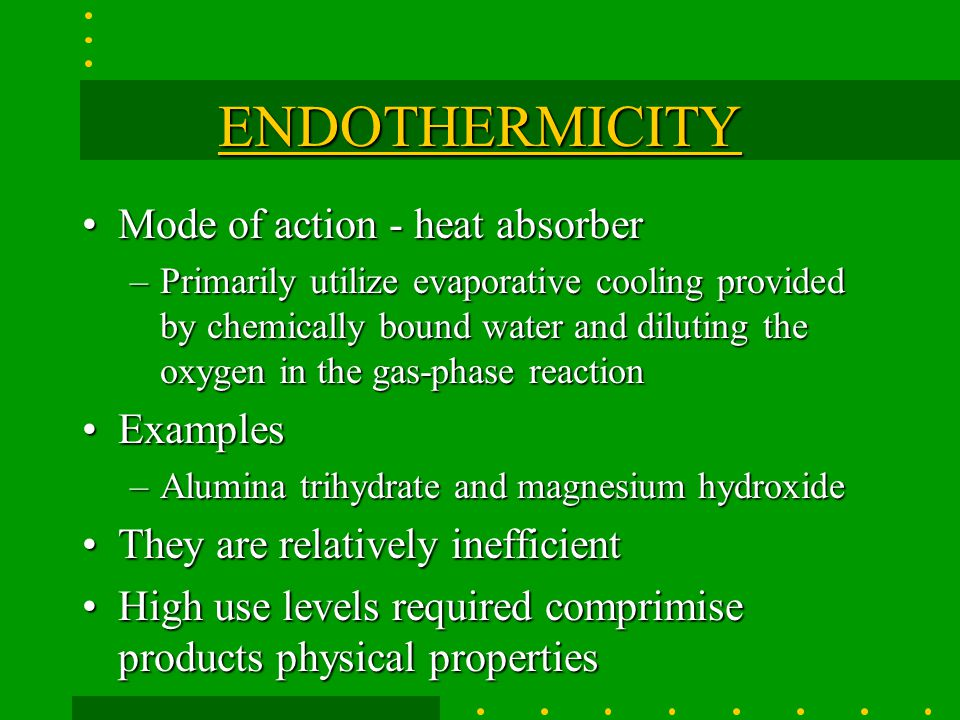 ENDOTHERMICITY Mode of action - heat absorber Examples