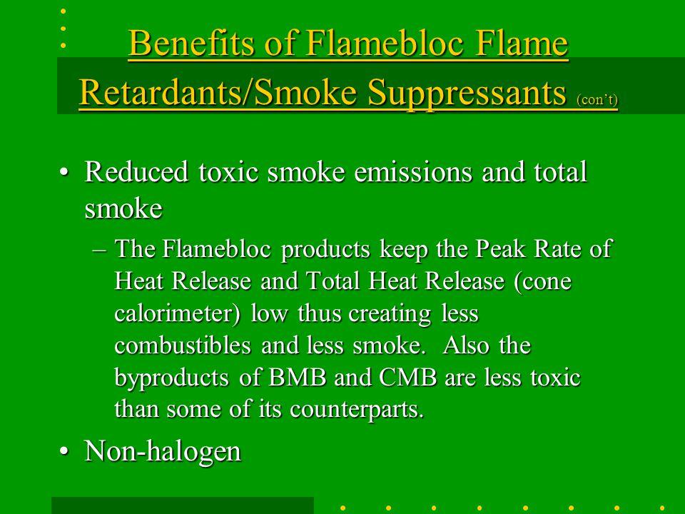 Benefits of Flamebloc Flame Retardants/Smoke Suppressants (con't)