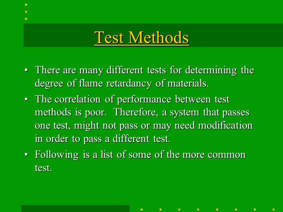 Test Methods There are many different tests for determining the degree of flame retardancy of materials.