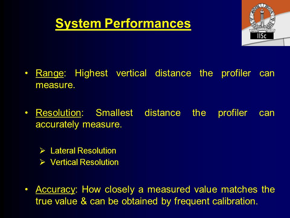 System Performances Range: Highest vertical distance the profiler can measure. Resolution: Smallest distance the profiler can accurately measure.
