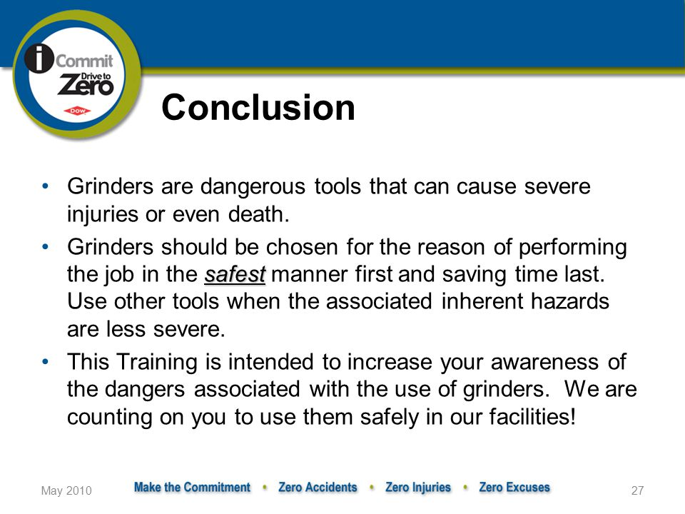 Conclusion Grinders are dangerous tools that can cause severe injuries or even death.