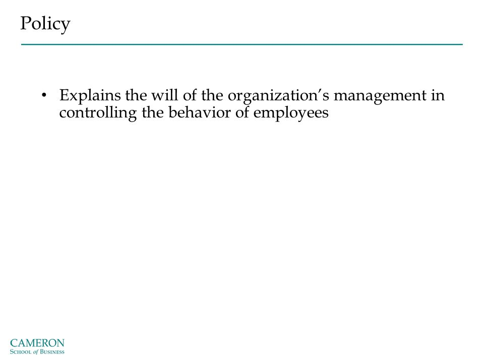 Policy Explains the will of the organization's management in controlling the behavior of employees