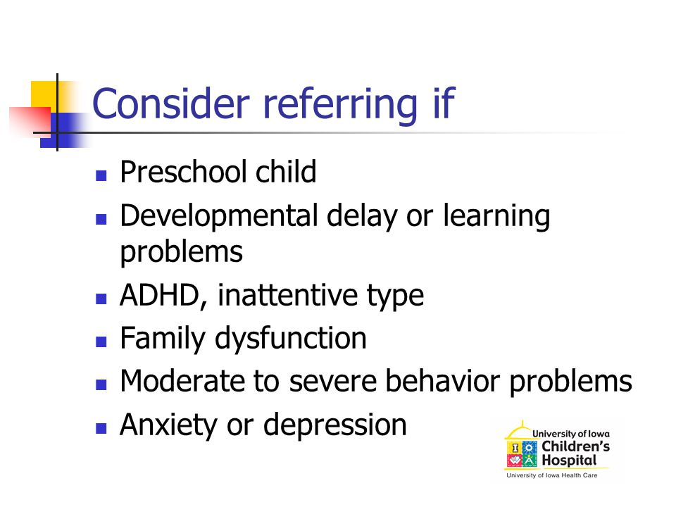 Consider referring if Preschool child