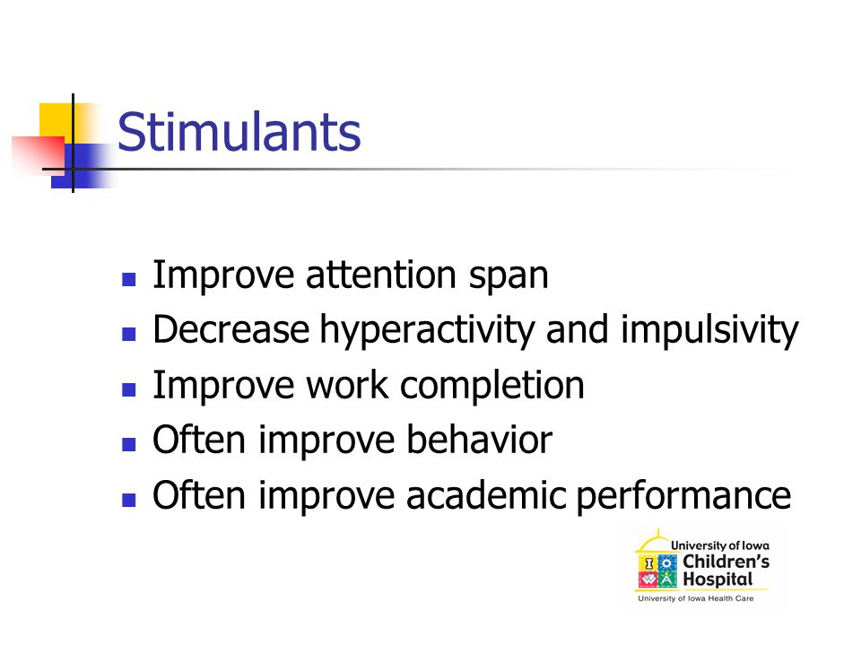 Stimulants Improve attention span