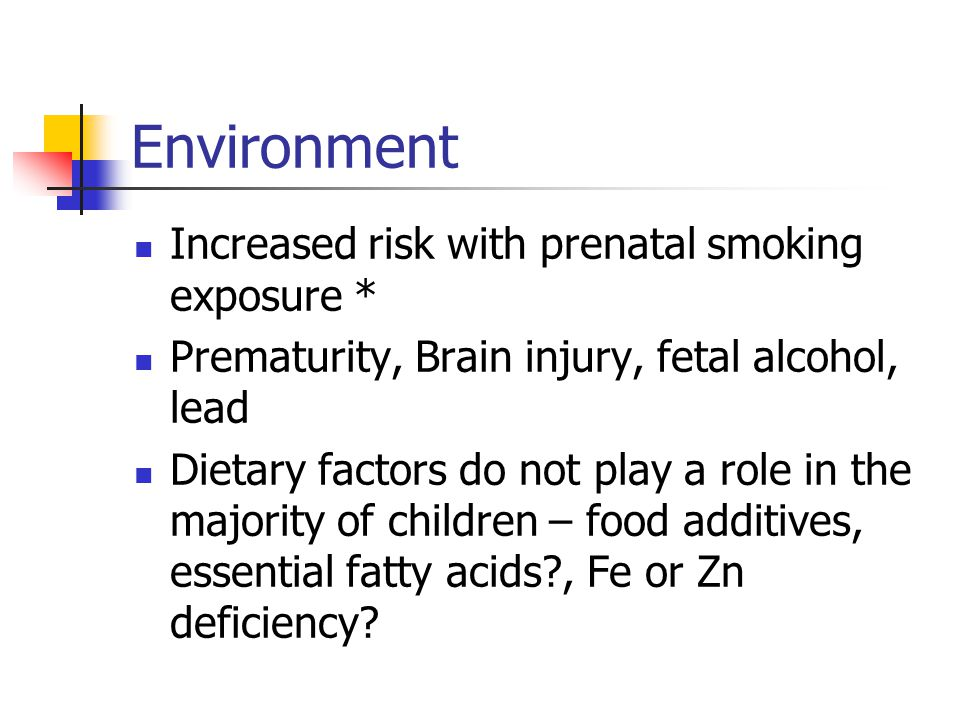 Environment Increased risk with prenatal smoking exposure *