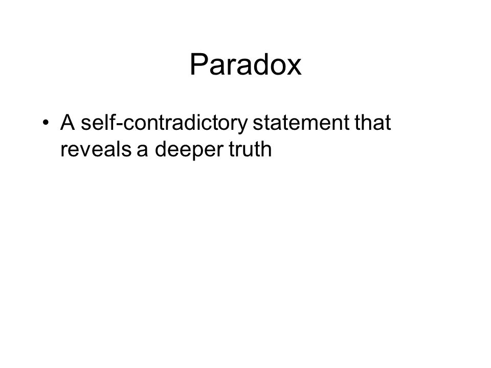 Paradox A self-contradictory statement that reveals a deeper truth