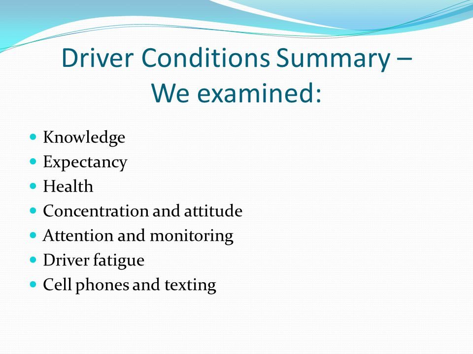 Driver Conditions Summary – We examined: