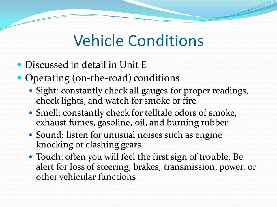 Vehicle Conditions Discussed in detail in Unit E