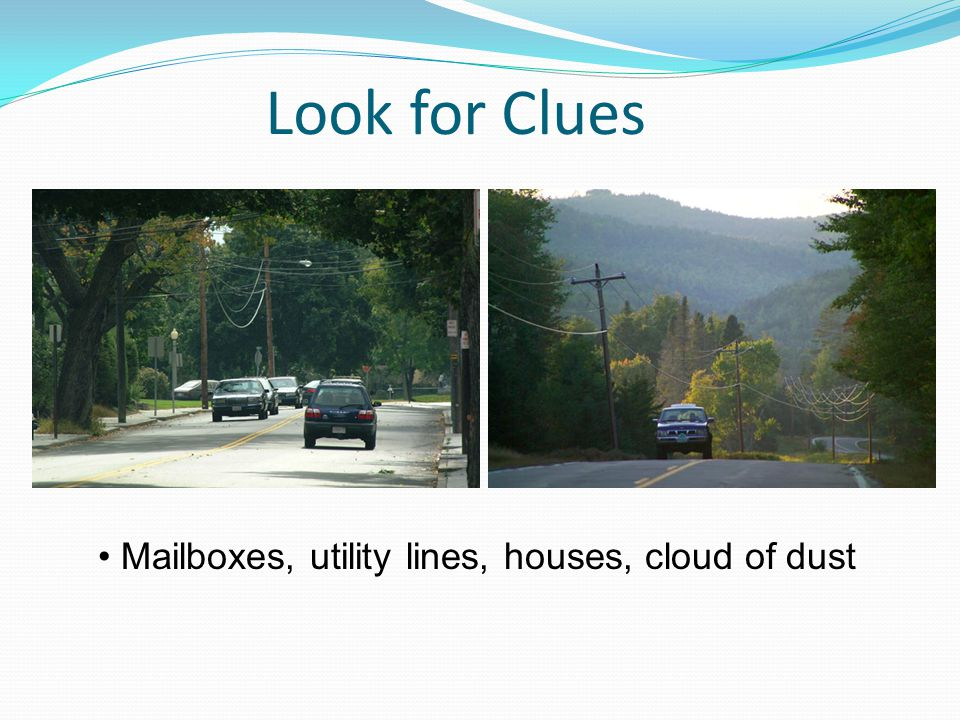 Look for Clues Mailboxes, utility lines, houses, cloud of dust