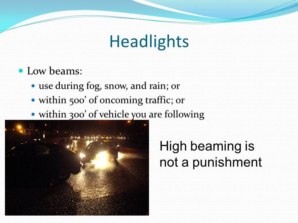 Headlights High beaming is not a punishment Low beams: