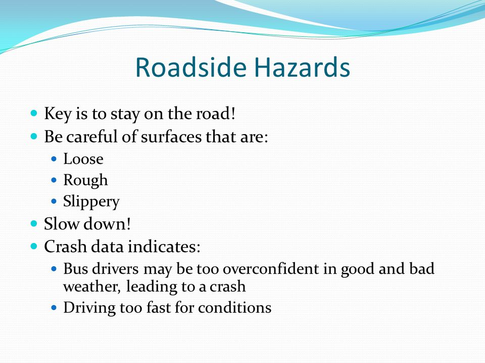 Roadside Hazards Key is to stay on the road!