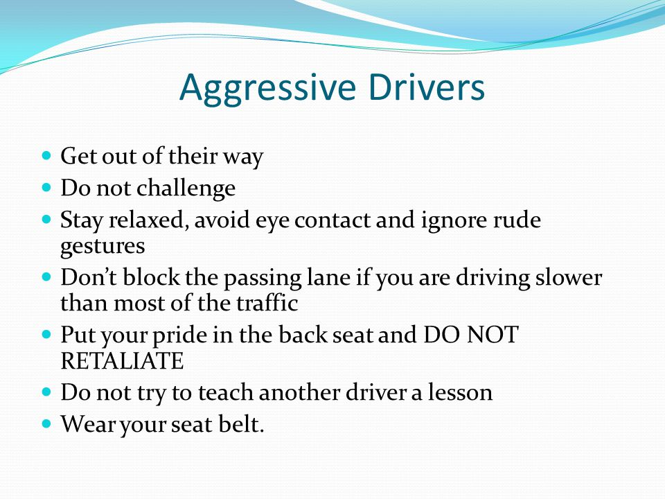 Aggressive Drivers Get out of their way Do not challenge