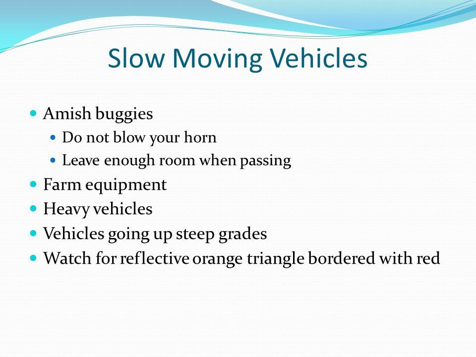 Slow Moving Vehicles Amish buggies Farm equipment Heavy vehicles