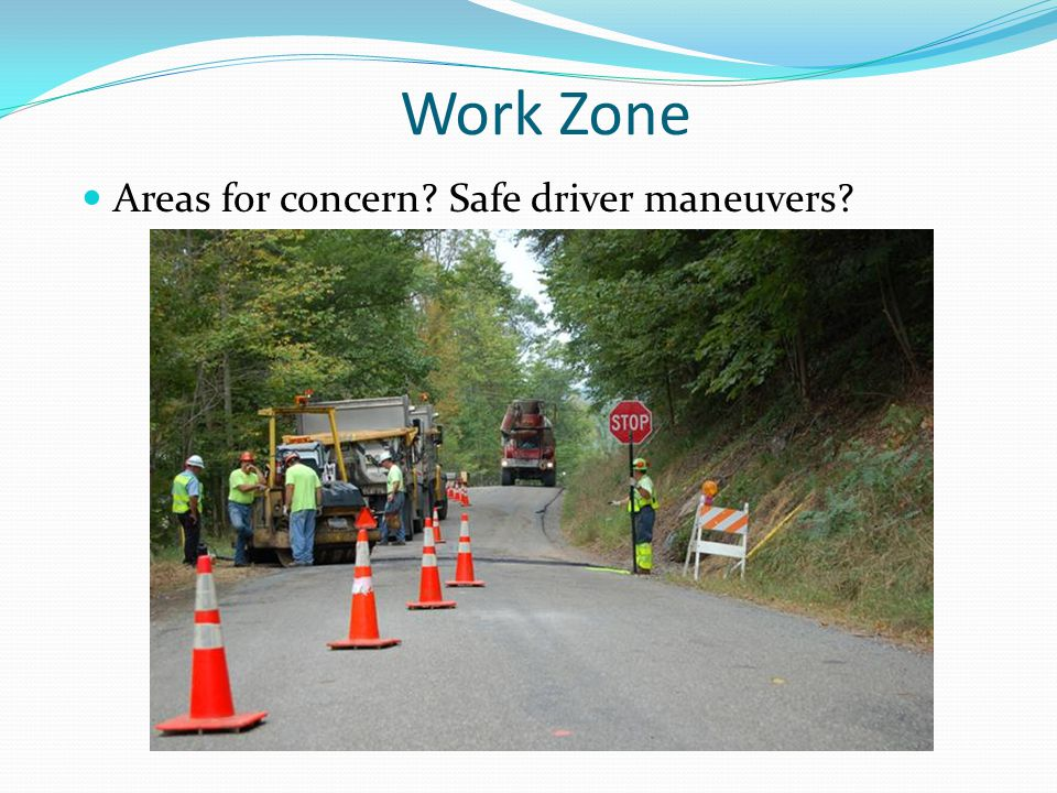 Work Zone Areas for concern Safe driver maneuvers