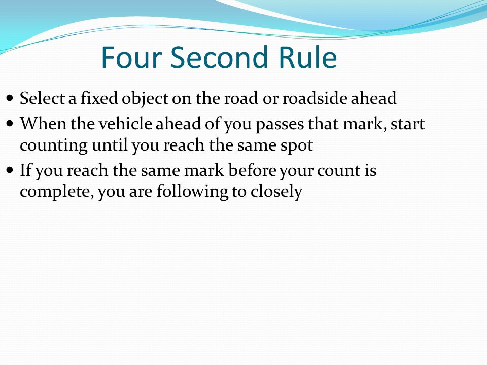 Four Second Rule Select a fixed object on the road or roadside ahead