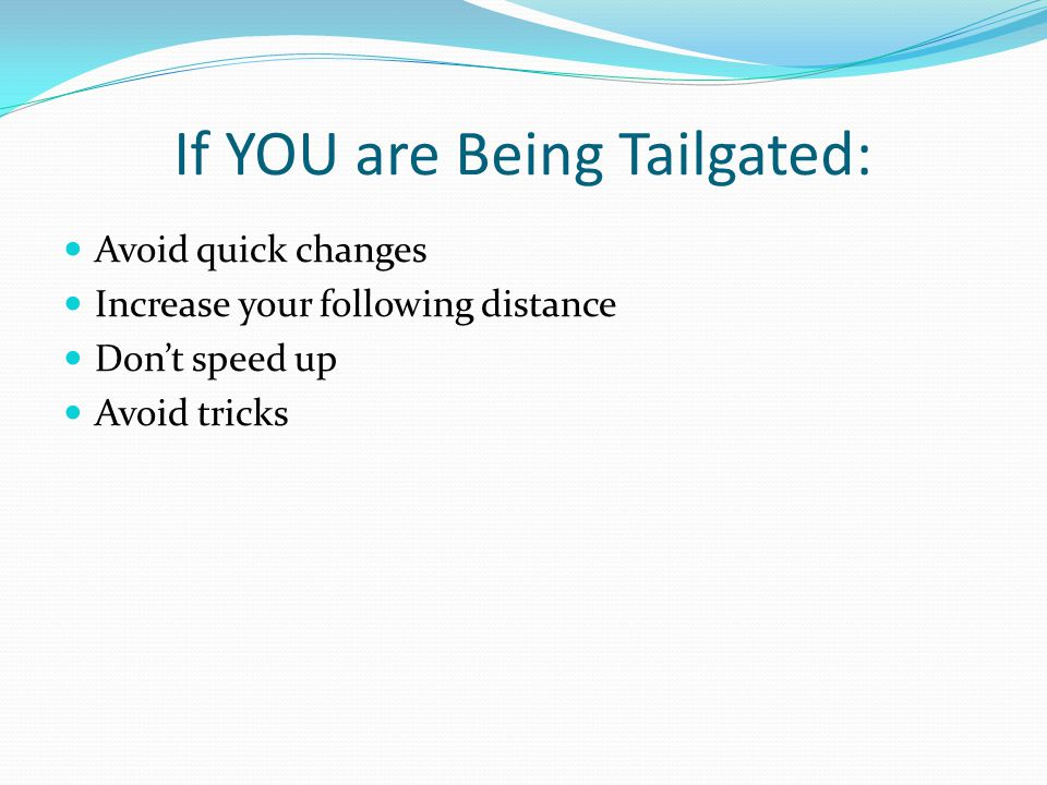 If YOU are Being Tailgated: