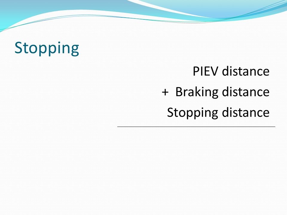 Stopping + Braking distance Stopping distance PIEV distance