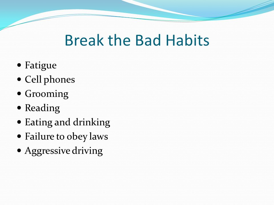 Break the Bad Habits Fatigue Cell phones Grooming Reading
