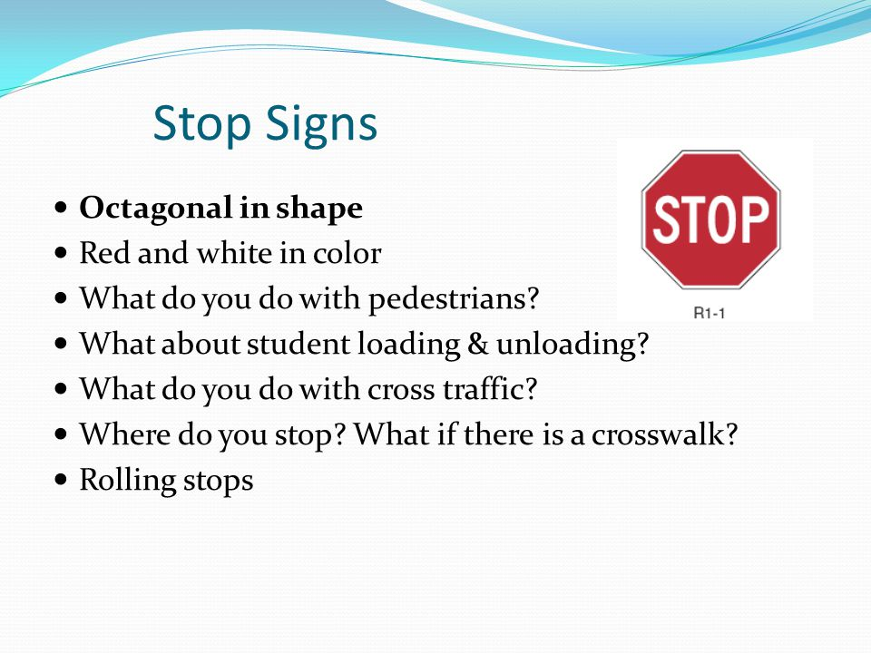 Stop Signs Octagonal in shape Red and white in color