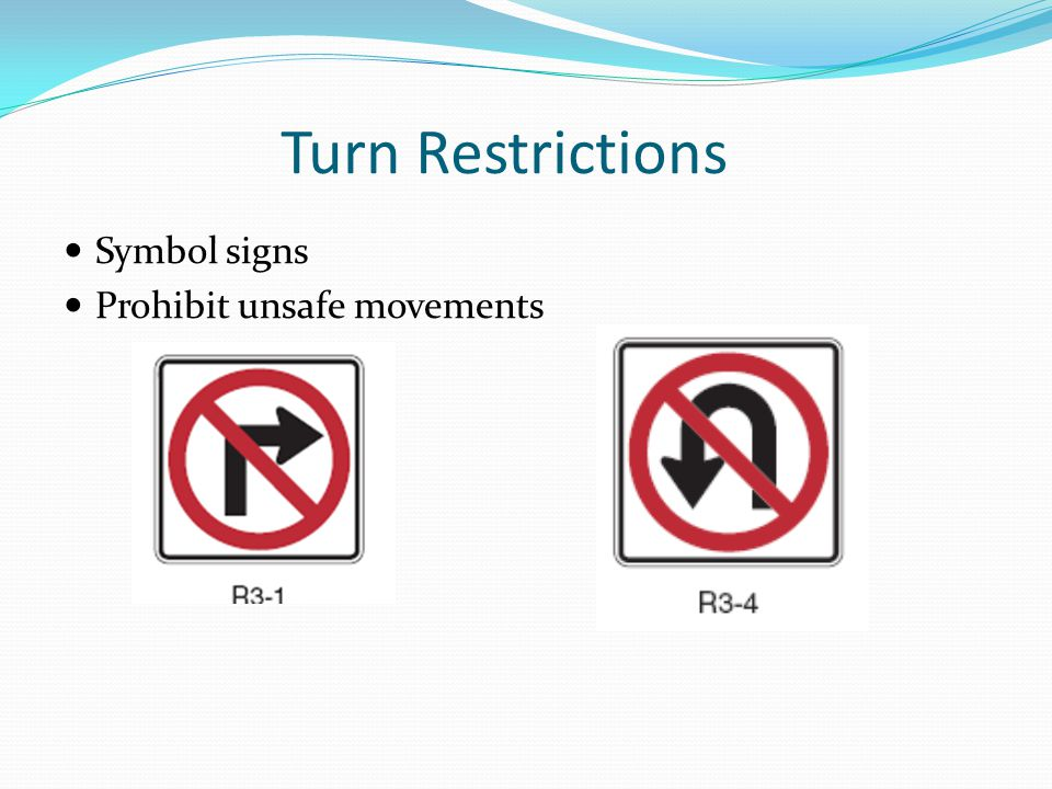 Turn Restrictions Symbol signs Prohibit unsafe movements