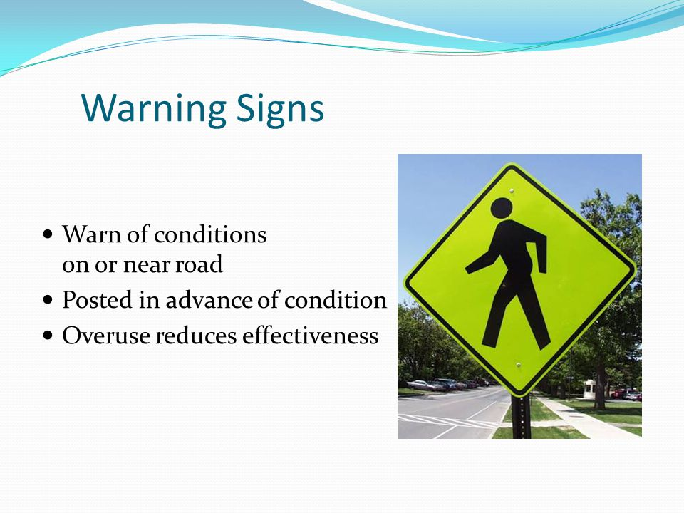 Warning Signs Warn of conditions on or near road