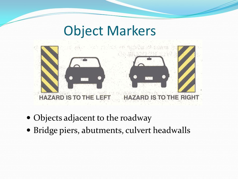 Object Markers Objects adjacent to the roadway