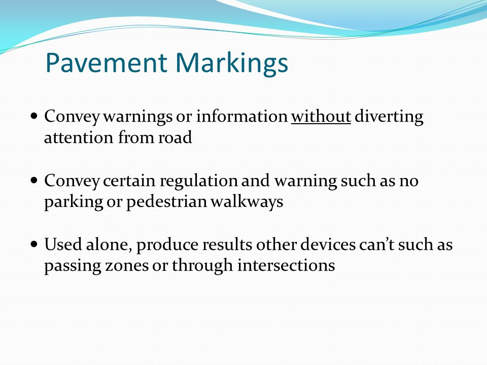 Pavement Markings Convey warnings or information without diverting attention from road.