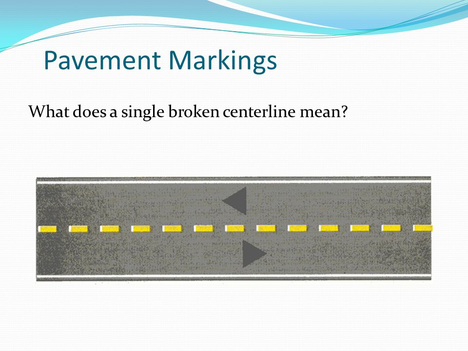 Pavement Markings What does a single broken centerline mean