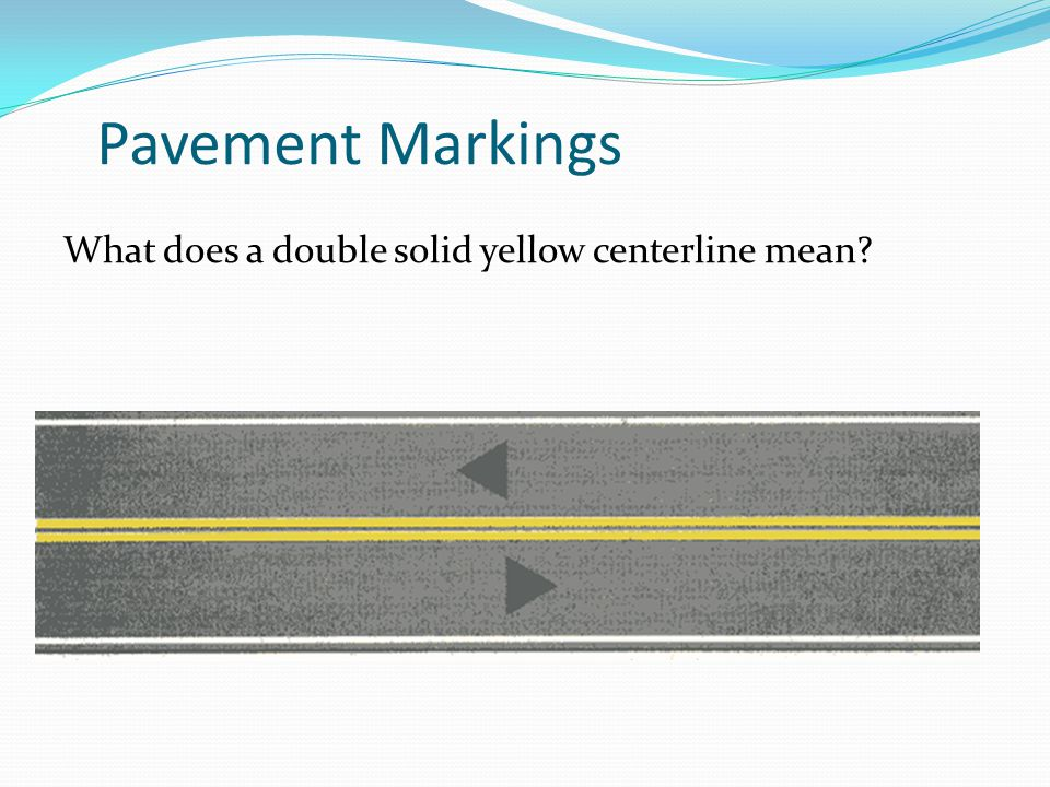Pavement Markings What does a double solid yellow centerline mean