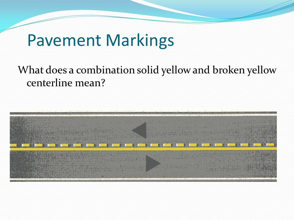 Pavement Markings What does a combination solid yellow and broken yellow centerline mean