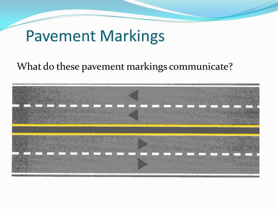 Pavement Markings What do these pavement markings communicate
