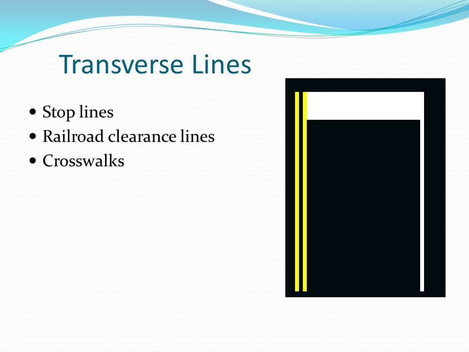 Transverse Lines Stop lines Railroad clearance lines Crosswalks