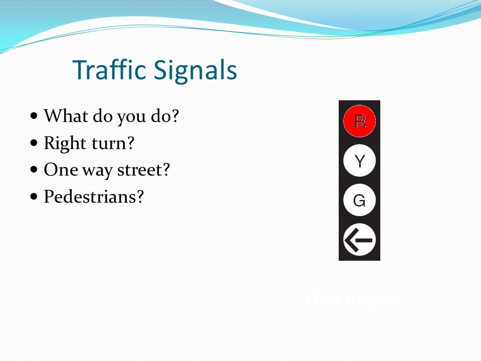 Traffic Signals What do you do Right turn One way street